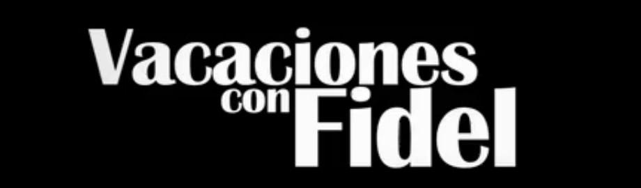 Vacaciones con Fidel